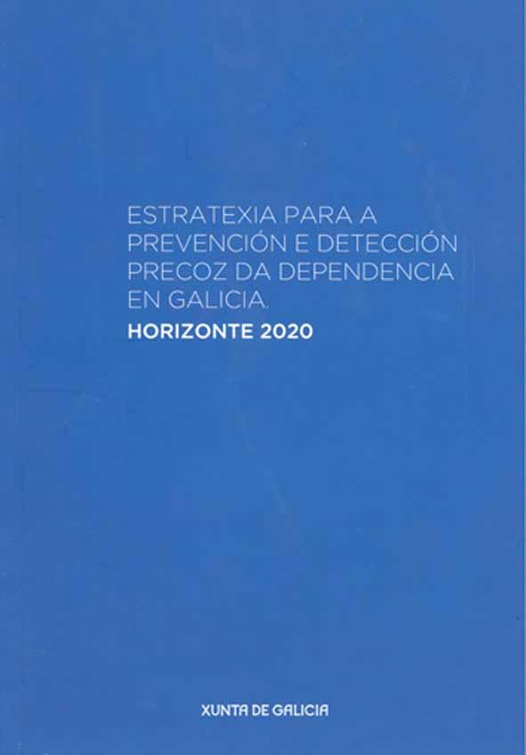 Estratexia para a prevención e detección precoz da dependencia en Galicia : horizonte 2020