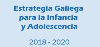 Estrategia Gallega para la Infancia y Adolescencia (EGIA) 2018-2020