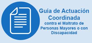 Guía de actuación coordinada contra el maltrato de personas mayores o con discapacidad