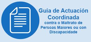 Guía de actuación coordinada contra o maltrato de persoas maiores ou con discapacidade