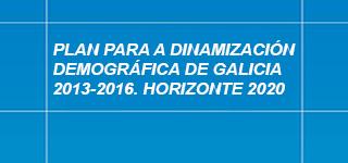 PLAN DINAMIZACIÓN DEMOGRÁFICA DE GALICIA 2013-2016
